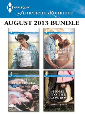 cover image of Harlequin American Romance August 2013 Bundle: The Long, Hot Texas Summer\His Forever Valentine\Her Secret, His Baby\Home to the Cowboy