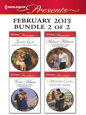 cover image of Harlequin Presents February 2013 - Bundle 2 of 2: Dealing Her Final Card\Uncovering the Silveri Secret\Bartering Her Innocence\Living the Charade