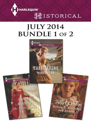 cover image of Harlequin Historical July 2014 - Bundle 1 of 2: Rebel Outlaw\The Scarlet Gown\Betrayed, Betrothed and Bedded