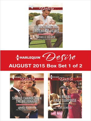 cover image of Harlequin Desire August 2015 - Box Set 1 of 2: Demanding His Brother's Heirs\Second Chance with the Billionaire\A Royal Baby Surprise