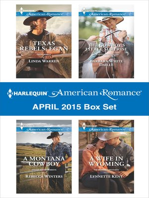 cover image of Harlequin American Romance April 2015 Box Set: Texas Rebels: Egan\A Montana Cowboy\The Cowboy's Little Surprise\A Wife in Wyoming