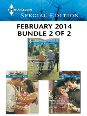 cover image of Harlequin Special Edition February 2014 - Bundle 2 of 2: A Sweetheart for Jude Fortune\Reuniting with the Rancher\The Doctor's Former Fiancee