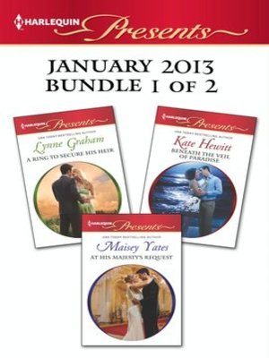 cover image of Harlequin Presents January 2013 - Bundle 1 of 2: A Ring to Secure His Heir\At His Majesty's Request\Beneath the Veil of Paradise