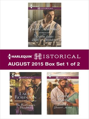 cover image of Harlequin Historical August 2015 - Box Set 1 of 2: Griffin Stone: Duke of Decadence\The Bootlegger's Daughter\Under a Desert Moon