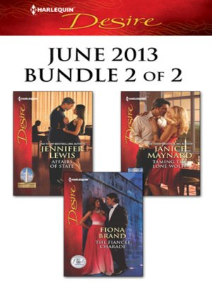 cover image of Harlequin Desire June 2013 - Bundle 2 of 2: Affairs of State\Taming the Lone Wolff\The Fiancee Charade
