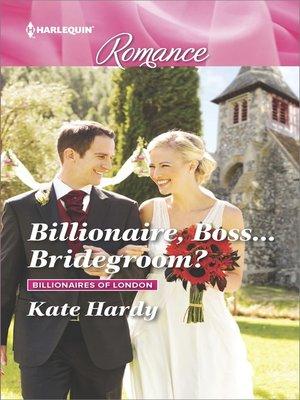 cover image of Billionaire, Boss...Bridegroom?
