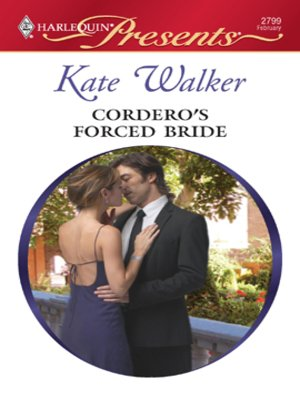 Cordero's Forced Bride by Kate Walker · OverDrive (Rakuten OverDrive