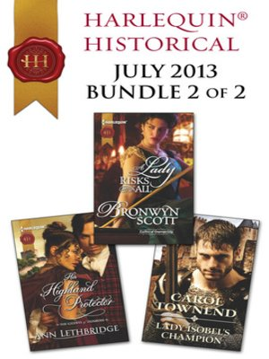 cover image of Harlequin Historical July 2013 - Bundle 2 of 2: Her Highland Protector\A Lady Risks All\Lady Isobel's Champion