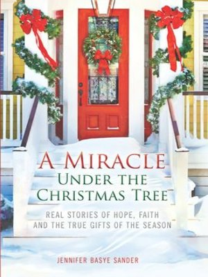 cover image of A Miracle Under the Christmas Tree: Real Stories of Hope, Faith and the True Gifts of the Season