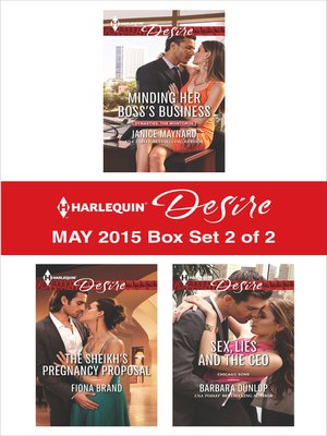 cover image of Harlequin Desire May 2015 - Box Set 2 of 2: Minding Her Boss's Business\The Sheikh's Pregnancy Proposal\Sex, Lies and the CEO