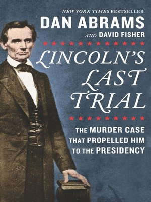 cover image of Lincoln's Last Trial--The Murder Case That Propelled Him to the Presidency