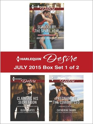 cover image of Harlequin Desire July 2015 - Box Set 1 of 2: Seduced by the Spare Heir\Claiming His Secret Son\Pregnant by the Cowboy CEO