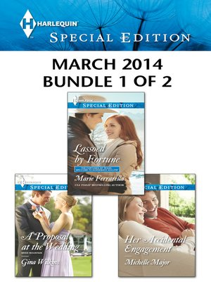 cover image of Harlequin Special Edition March 2014 - Bundle 1 of 2: Lassoed by Fortune\A Proposal at the Wedding\Her Accidental Engagement