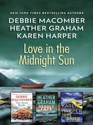 cover image of Love in the Midnight Sun, An Alaskan Romance Collection: The Snow Bride ; Deadly Fate ; Down River