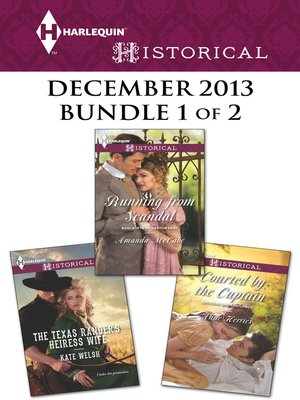cover image of Harlequin Historical December 2013 - Bundle 1 of 2: The Texas Ranger's Heiress Wife\Running from Scandal\Courted by the Captain