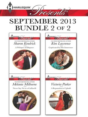 cover image of Harlequin Presents September 2013 - Bundle 2 of 2: A Whisper of Disgrace\Never Say No to a Caffarelli\Captivated by Her Innocence\A Reputation to Uphold