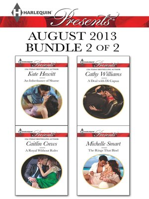 cover image of Harlequin Presents August 2013 - Bundle 2 of 2: An Inheritance of Shame\A Royal Without Rules\A Deal with Di Capua\The Rings that Bind