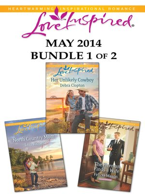 cover image of Love Inspired May 2014 - Bundle 1 of 2: Her Unlikely Cowboy\North Country Mom\The Fireman Finds a Wife