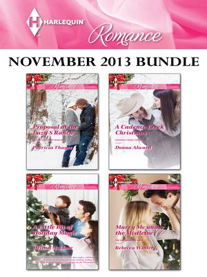 cover image of Harlequin Romance November 2013 Bundle: Proposal at the Lazy S Ranch\A Little Bit of Holiday Magic\A Cadence Creek Christmas\Marry Me under the Mistletoe