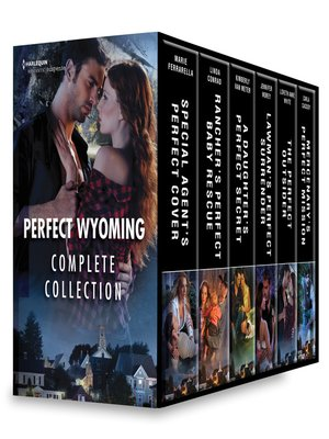 cover image of Perfect Wyoming Complete Collection: Special Agent's Perfect Cover ; Rancher's Perfect Baby Rescue ; A Daughter's Perfect Secret ; Lawman's Perfect Surrender ; The Perfect Outsider ; Mercenary's Perfect Mission