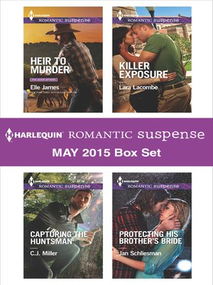 cover image of Harlequin Romantic Suspense May 2015 Box Set: Heir to Murder\Capturing the Huntsman\Killer Exposure\Protecting His Brother's Bride