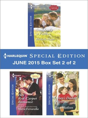 cover image of Harlequin Special Edition June 2015 - Box Set 2 of 2: Suddenly a Father\Her Red-Carpet Romance\Dylan's Daddy Dilemma