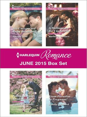 cover image of Harlequin Romance June 2015 Box Set: His Unexpected Baby Bombshell\Falling for the Bridesmaid\A Millionaire for Cinderella\From Paradise...to Pregnant!