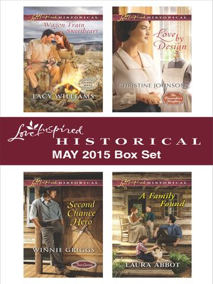 cover image of Love Inspired Historical May 2015 Box Set: Wagon Train Sweetheart\Second Chance Hero\Love by Design\A Family Found