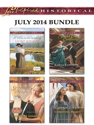 cover image of Love Inspired Historical July 2014 Bundle: A Hero in the Making\Groom by Design\Second Chance Cinderella\The Warrior's Vow