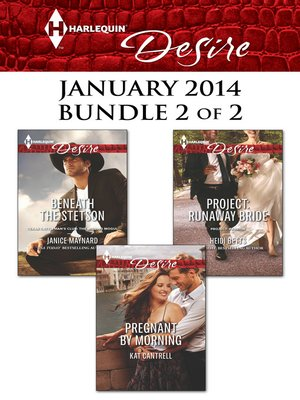 cover image of Harlequin Desire January 2014 - Bundle 2 of 2: Beneath the Stetson\Pregnant by Morning\Project: Runaway Bride