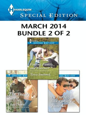 cover image of Harlequin Special Edition March 2014 - Bundle 2 of 2: The Daddy Secret\Finding Family...and Forever?\The One He's Been Looking For