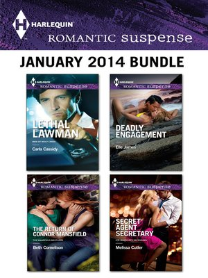 cover image of Harlequin Romantic Suspense January 2014 Bundle: Lethal Lawman\The Return of Connor Mansfield\Deadly Engagement\Secret Agent Secretary