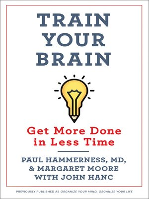 cover image of Organize Your Mind, Organize Your Life: Train Your Brain to Get More Done in Less Time