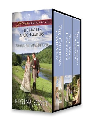 cover image of The Master Matchmakers Complete Collection: The Courting Campaign ; The Wife Campaign ; The Husband Campaign