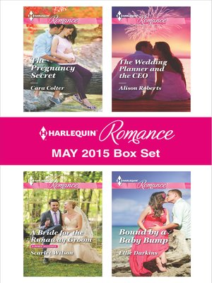 cover image of Harlequin Romance May 2015 Box Set: The Pregnancy Secret\A Bride for the Runaway Groom\The Wedding Planner and the CEO\Bound by a Baby Bump