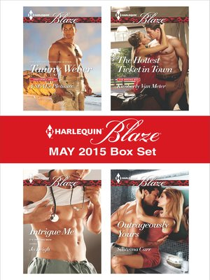 cover image of Harlequin Blaze May 2015 Box Set: A SEAL's Pleasure\Intrigue Me\The Hottest Ticket in Town\Outrageously Yours
