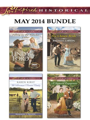 cover image of Love Inspired Historical May 2014 Bundle: Falling for the Rancher Father\The Horseman's Frontier Family\His Chosen Bride\A Rumored Engagement