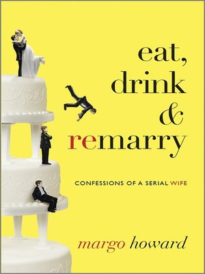 cover image of Eat, Drink and Remarry: Confessions of a Serial Wife