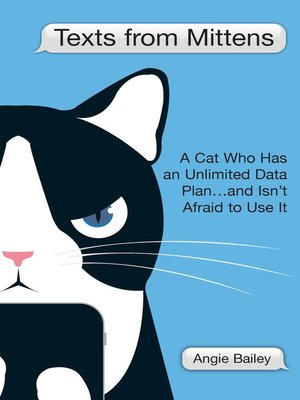 cover image of Texts from Mittens: A Cat Who Has an Unlimited Data Plan...and Isn't Afraid to Use It