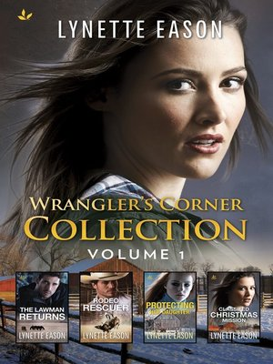 cover image of Wrangler's Corner Collection, Volume 1: The Lawman Returns ; Rodeo Rescuer ; Protecting Her Daughter ; Classified Christmas Mission