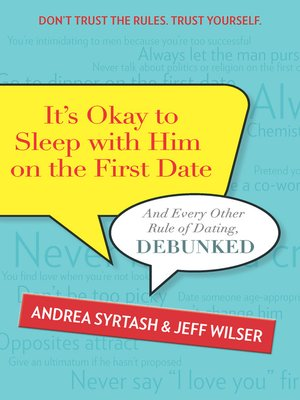 cover image of It's Okay to Sleep with Him on the First Date: And Every Other Rule of Dating, Debunked