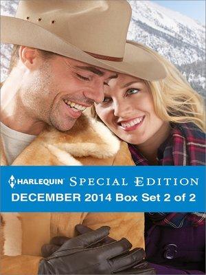 cover image of Harlequin Special Edition December 2014 - Box Set 2 of 2: A Bravo Christmas Wedding\A Very Maverick Christmas\A Texas Rescue Christmas