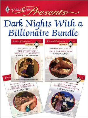 cover image of Dark Nights With a Billionaire Bundle: The Venetian's Midnight Mistress\Kept for Her Baby\Proud Revenge, Passionate Wedlock\Captive in the Millionaire's Castle