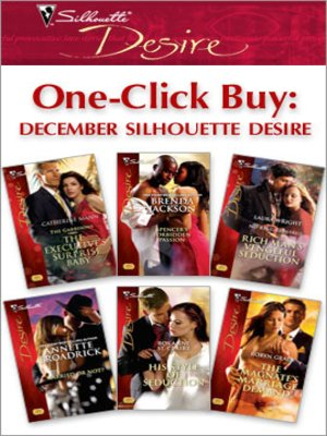cover image of One-Click Buy: December Silhouette Desire: The Executive's Surprise Baby\Spencer's Forbidden Passion\Rich Man's Vengeful Seduction\Married Or Not?\His Style of Seduction\The Magnate's Marriage Demand