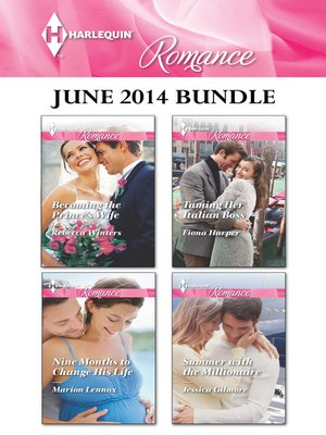 cover image of Harlequin Romance June 2014 Bundle: Becoming the Prince's Wife\Nine Months to Change His Life\Taming Her Italian Boss\Summer with the Millionaire