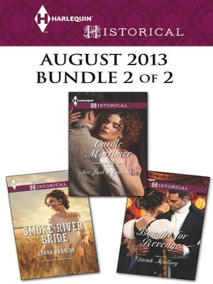 cover image of Harlequin Historical August 2013 - Bundle 2 of 2: Smoke River Bride\Not Just a Governess\Bought for Revenge