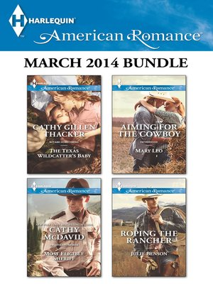 cover image of Harlequin American Romance March 2014 Bundle: The Texas Wildcatter's Baby\Most Eligible Sheriff\Aiming for the Cowboy\Roping the Rancher