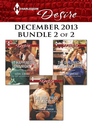 cover image of Harlequin Desire December 2013 - Bundle 2 of 2: It Happened One Night\The High Price of Secrets\The Diplomat's Pregnant Bride