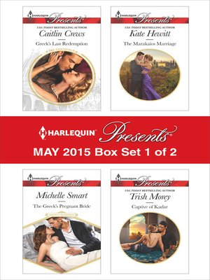 cover image of Harlequin Presents May 2015 - Box Set 1 of 2: The Greek's Pregnant Bride\Greek's Last Redemption\The Marakaios Marriage\Captive of Kadar