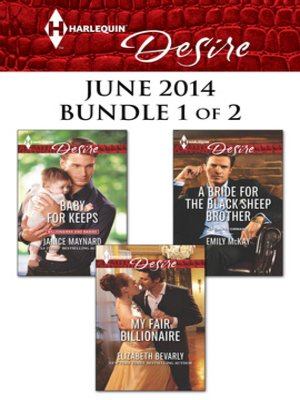cover image of Harlequin Desire June 2014 - Bundle 1 of 2: My Fair Billionaire\Baby for Keeps\A Bride for the Black Sheep Brother